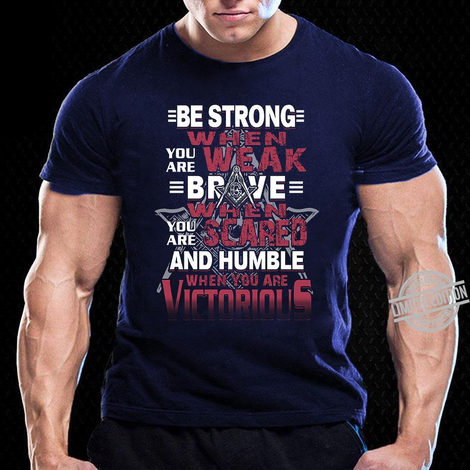 Be Strong When You Are Weak Brave When You Are Scared And Humble When You Are Victorious Shirt