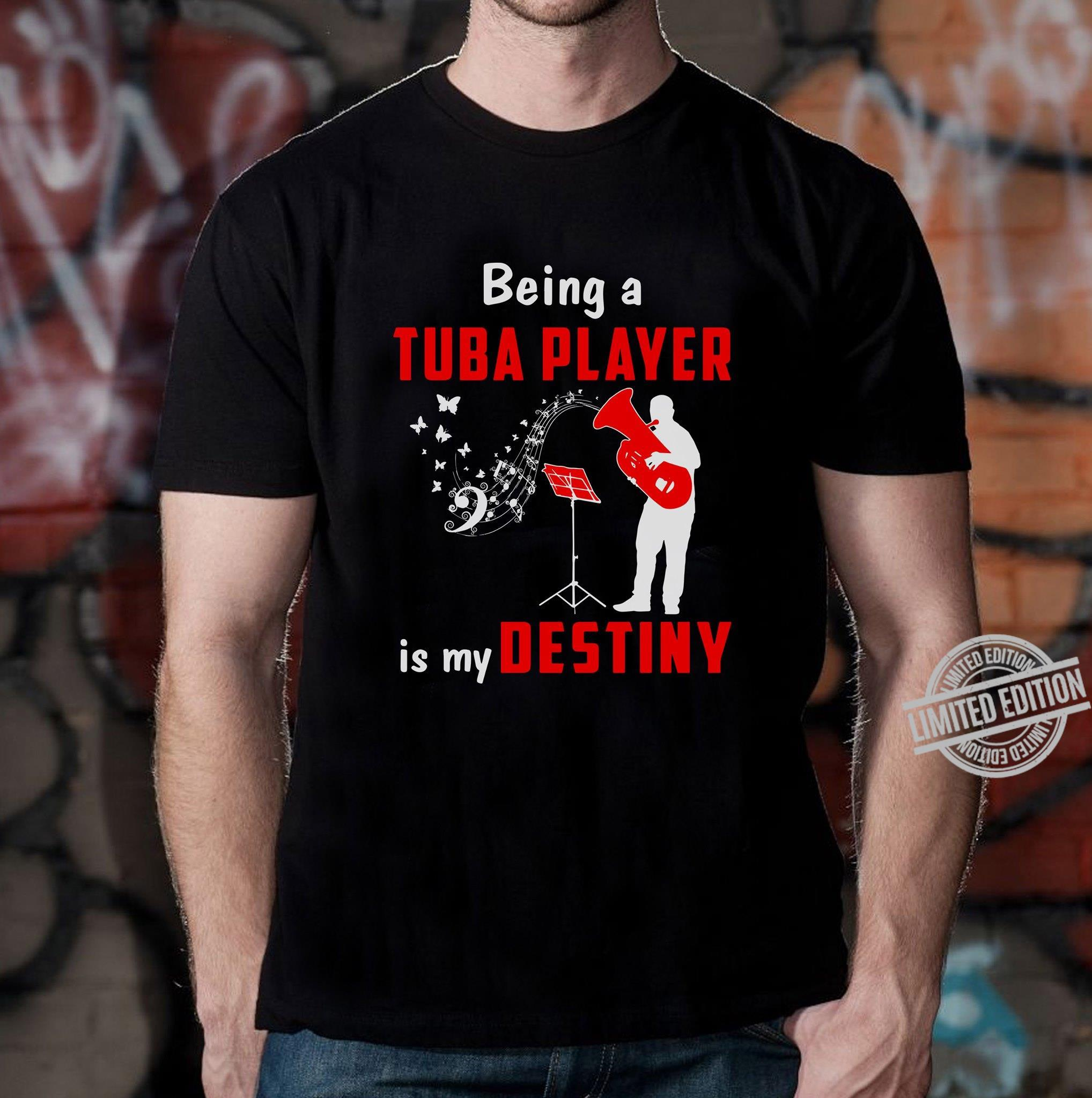 Being A Tuba Player Is My Destiny Shirt