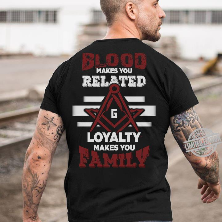 Blood Makes You Related Loyalty Makes You Family Shirt