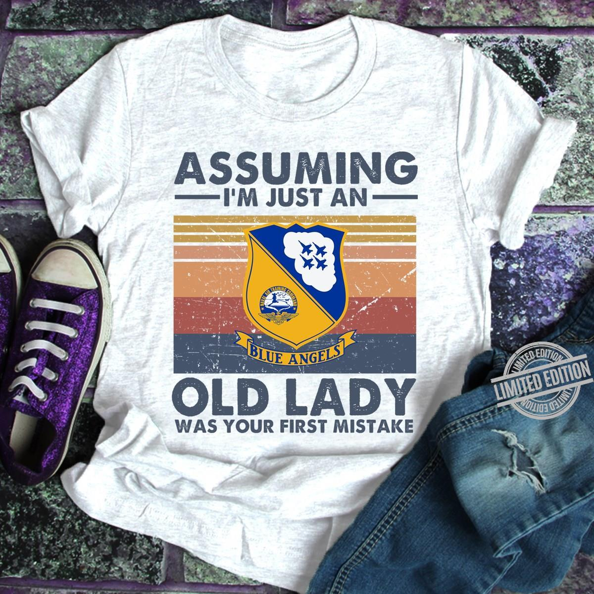 Blue Angels Assuming I'm Just An Old Lady Was Your First Mistake Shirt