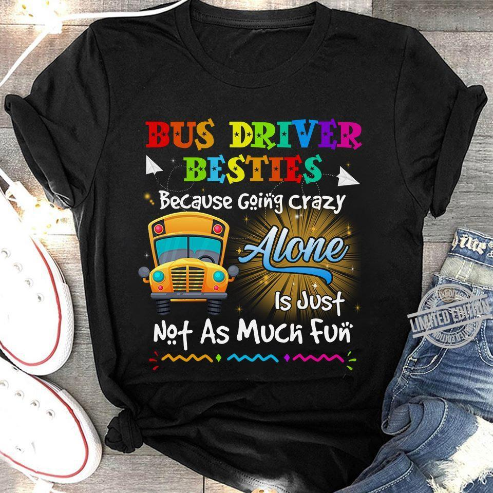 Bus Driver Besties Because Going Crazy Alone Is Just Not As Much Fun Shirt