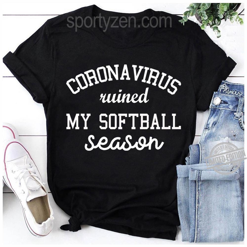 Corona Virus Ruined My Softball Season Shirt