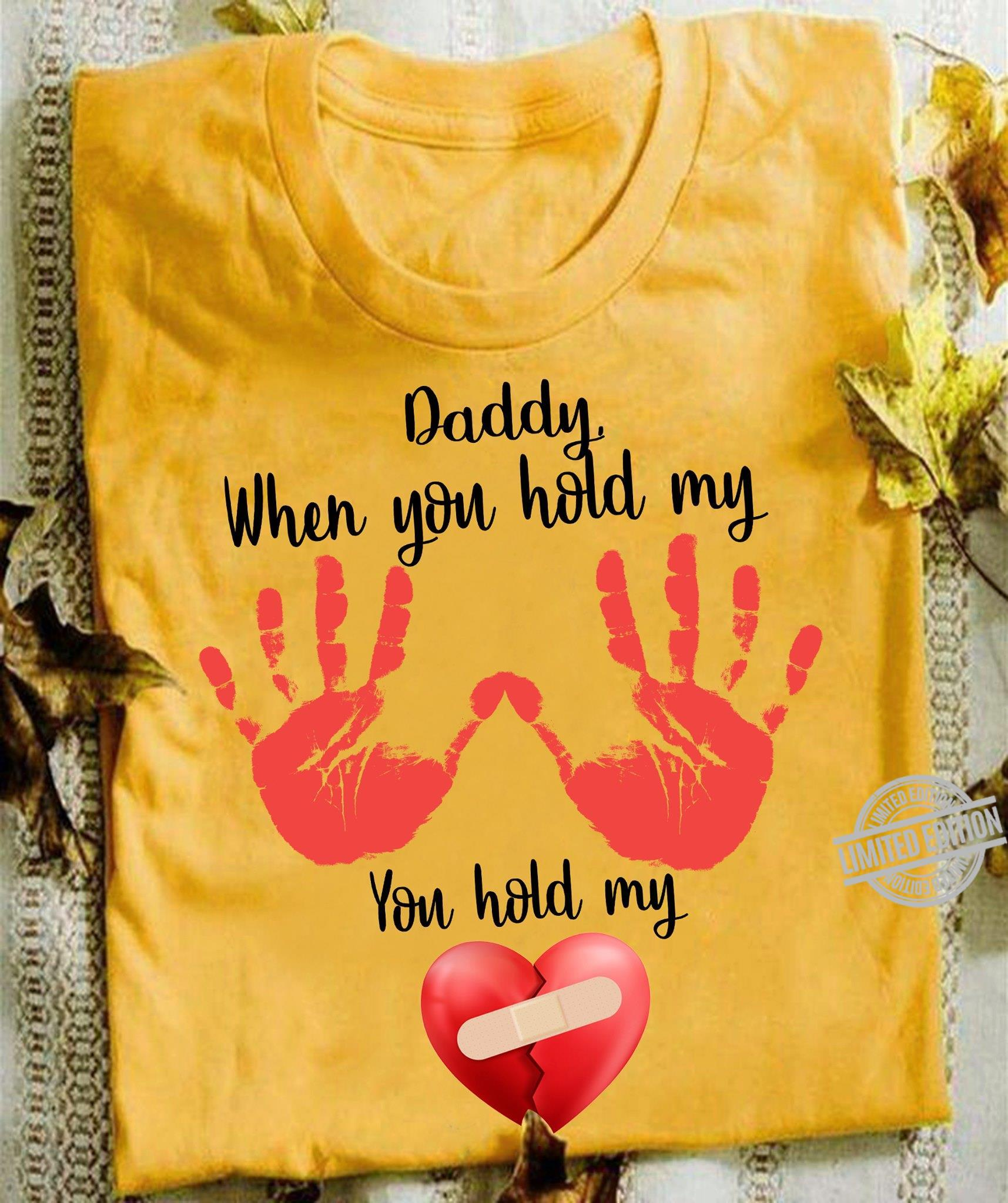 Daddy When You Hold My You Hold My Shirt