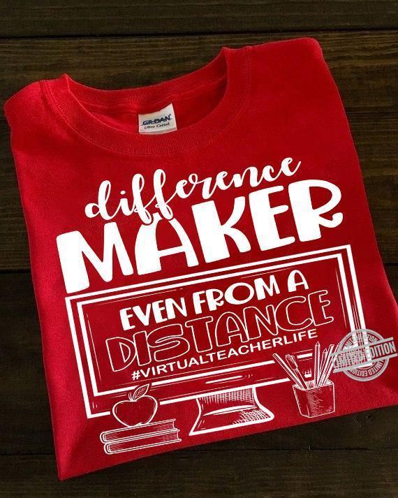 Difference Maker Even From A Distance Virtual Teacher Life Shirt