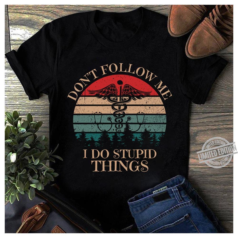 Don't Follow Me I Do Stupid Things Shirt