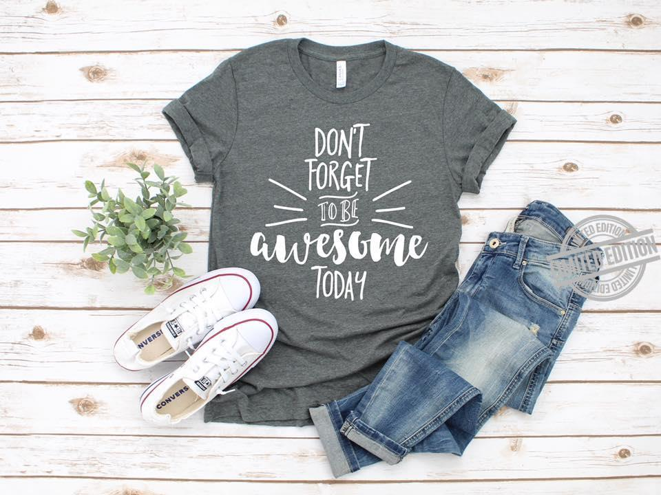 Don't Forget To Be Awesome Today Shirt