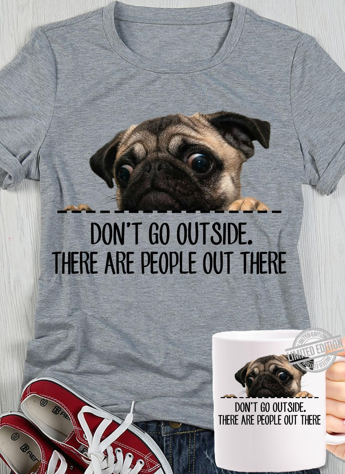 Don't Go Out Side There Are People Out There Shirt