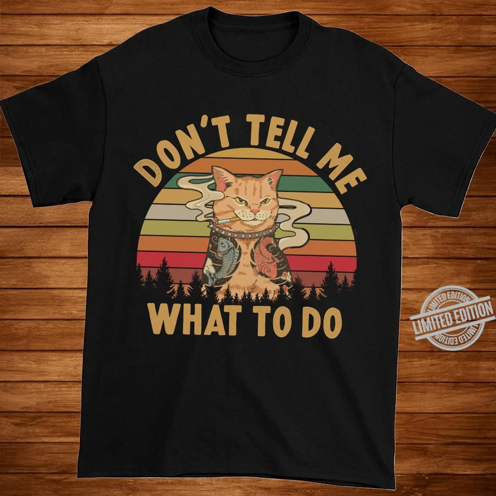 Don't Tell Me What To Do Shirt