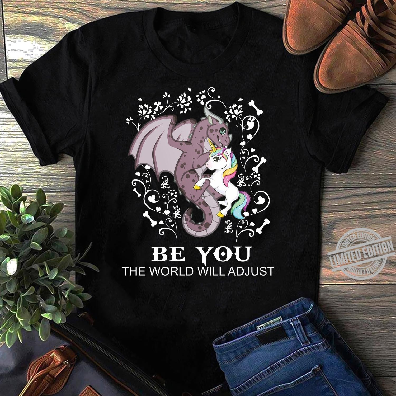 Dragon and Unicorn Be You The World Will Adjust Shirt
