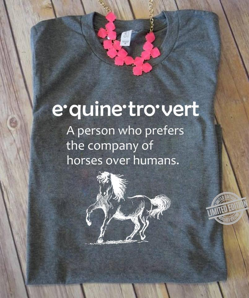 E Quine Tro Vert A Person Who Prefers The Company Of Horses Over Humans Shirt