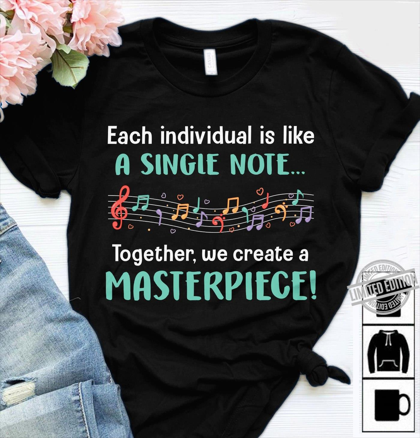 Each Individual Is Like A Single Note Together We Create A Masterpiece Shirt