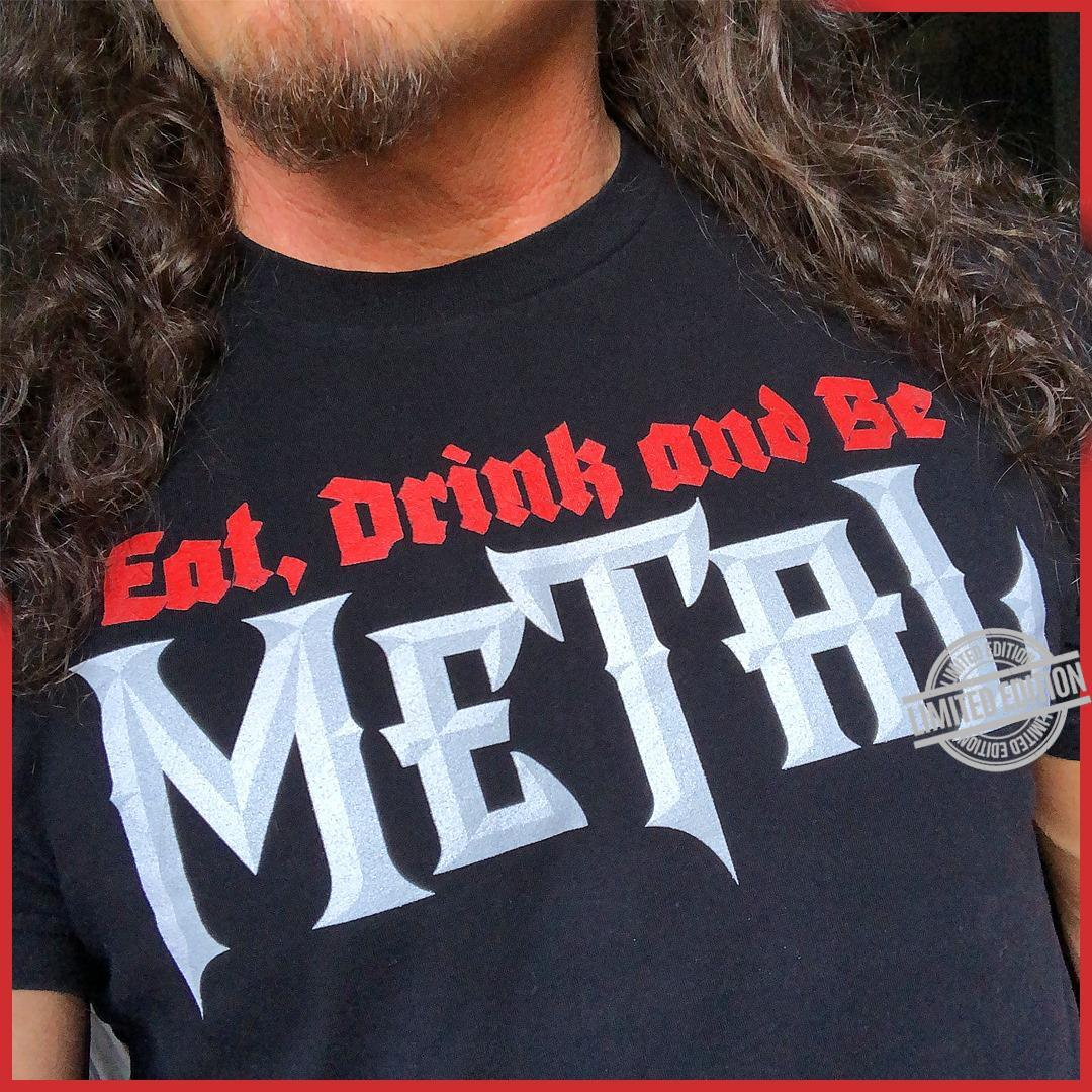Eat Drink And Be Metal Shirt