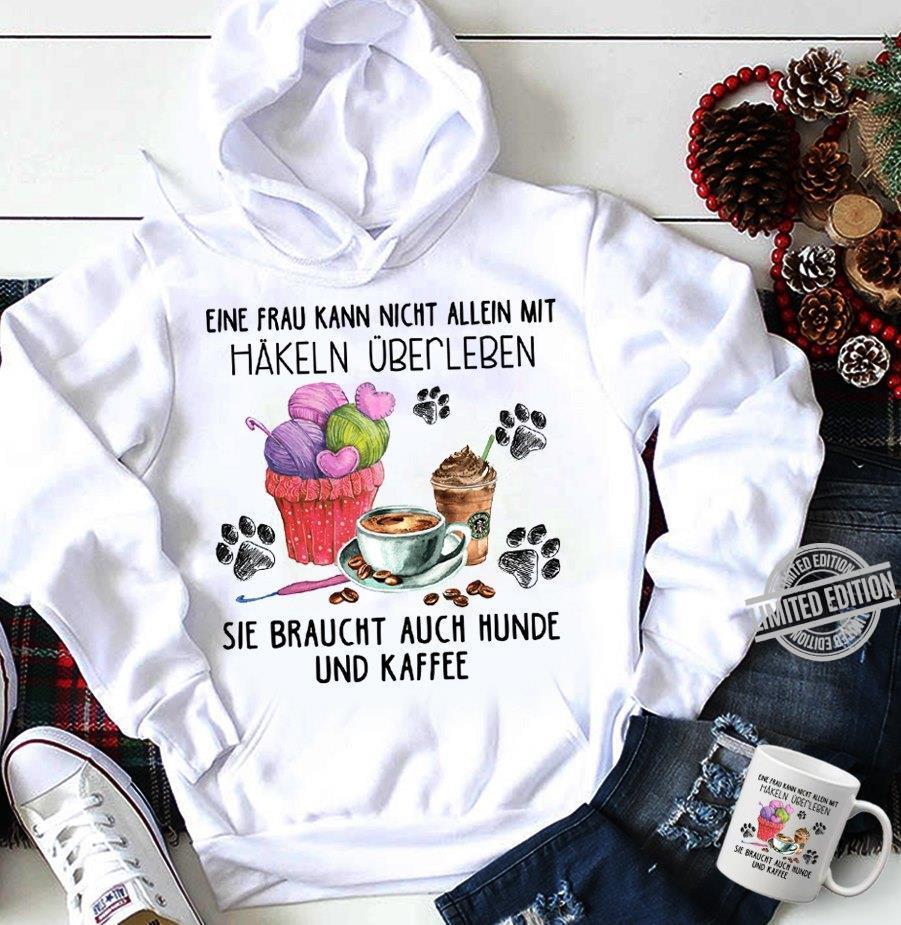 Eine Frau Kann Nicht Allein Mit Hakeln Uber Leben Sie Braucht Auch Hunde Und Kaffee Shirt