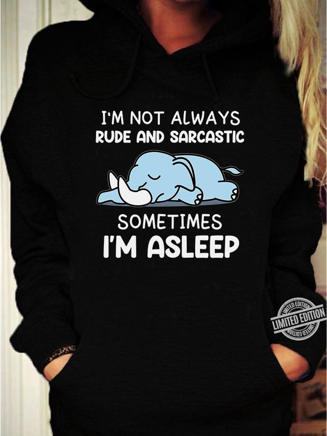 Elephant I'm Not Always Rude And Sarcastic Sometimes I'm Asleep Shirt