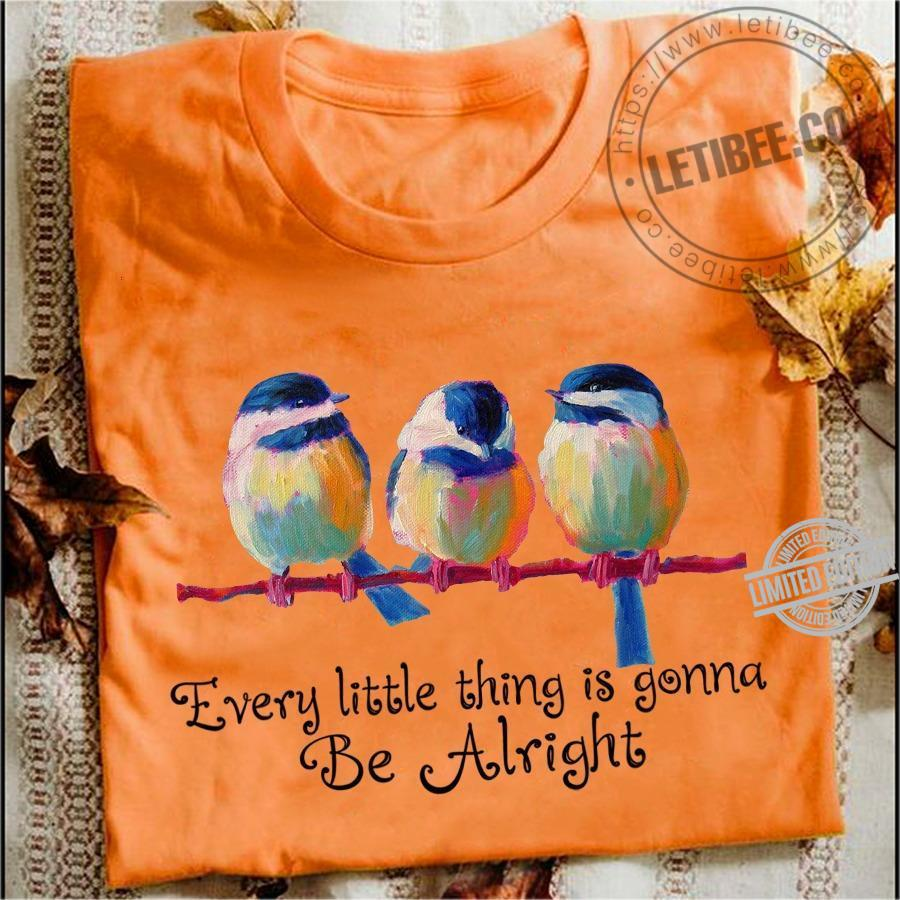Every Little Things Is Goonna Be Alright Shirt