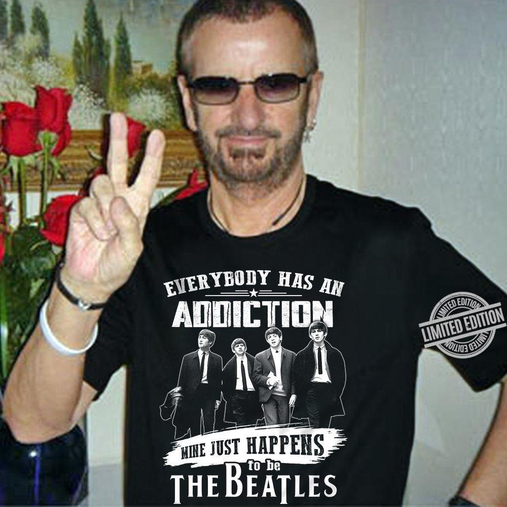 Everybody Has An Addiction Mine Just Happens To Be The Beatles Shirt