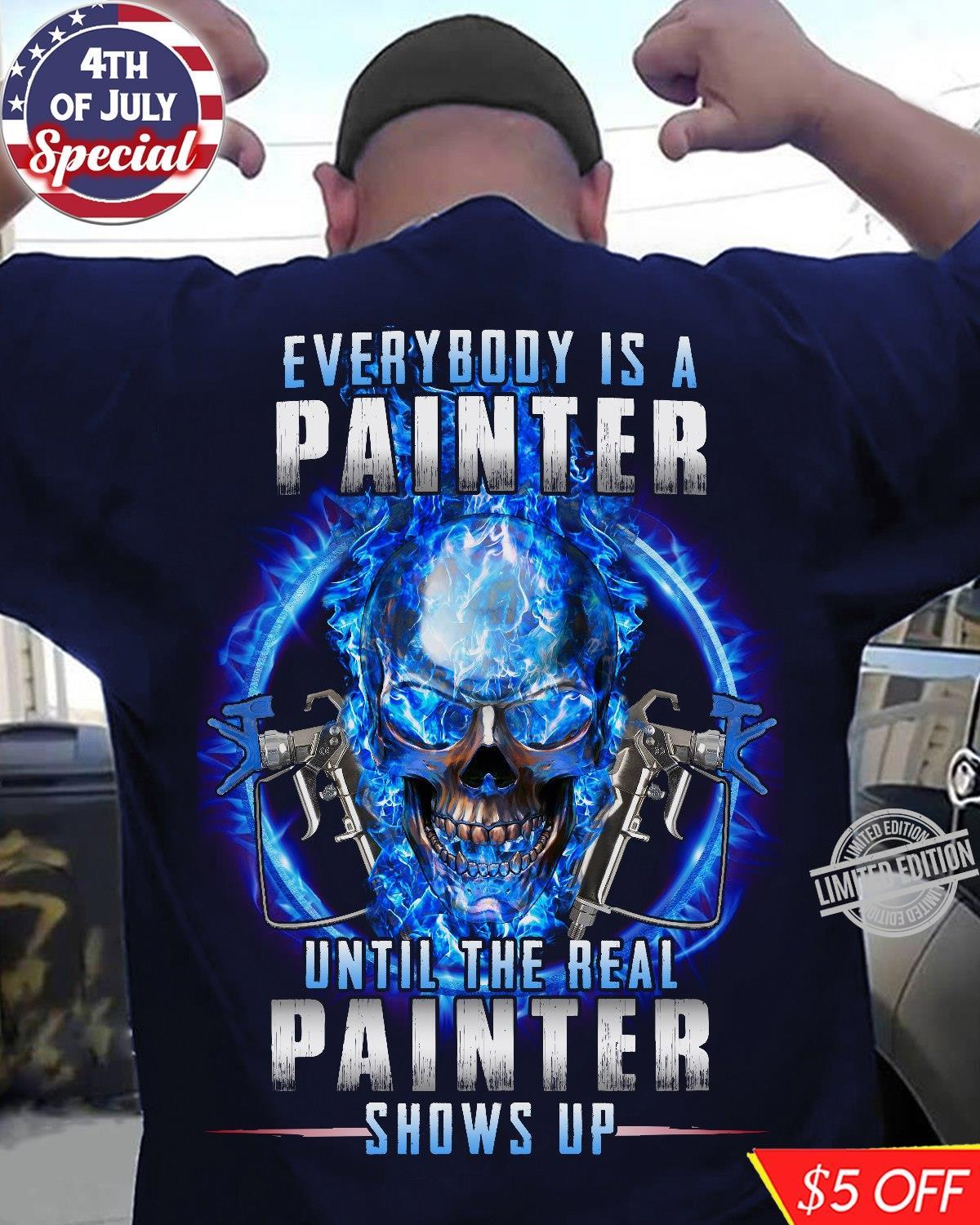 Everybody Is A Painter Until The Real Painter Shows Up Shirt