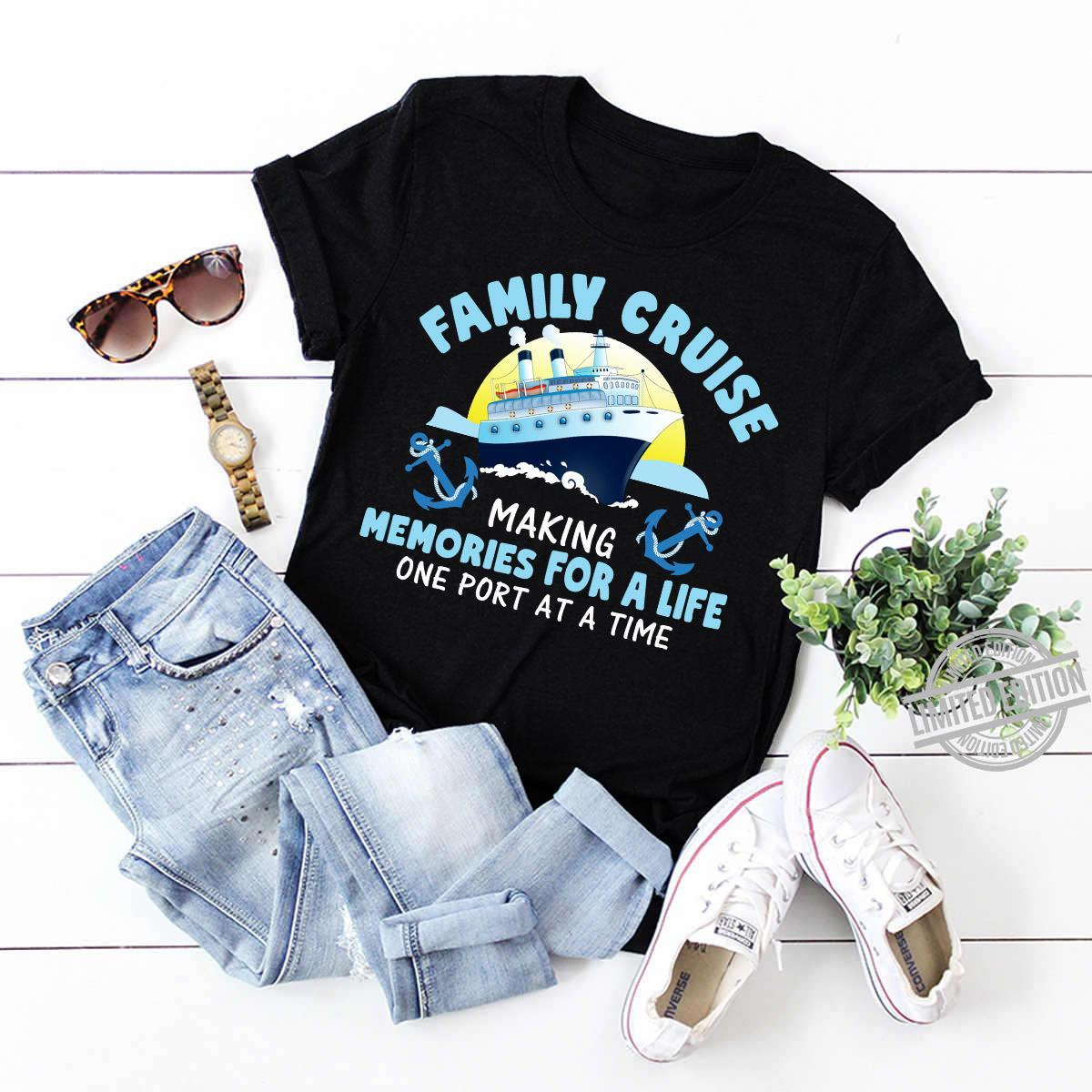 Family Cruise Making Memories For A Life One Port At A Time Shirt