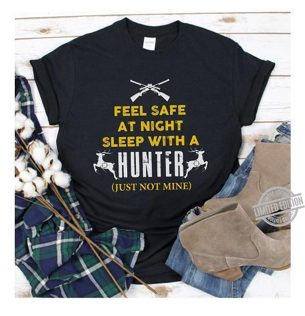 Feel Safe At Night Sleep With A Hunter Just Not Mine Shirt