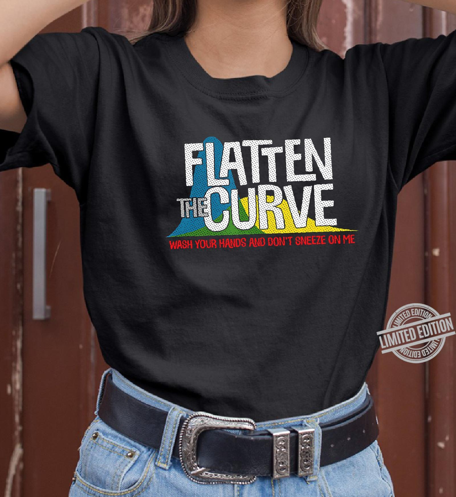Flatten The Curve Wash Your Hands And Don't Sneeze On Me Shirt