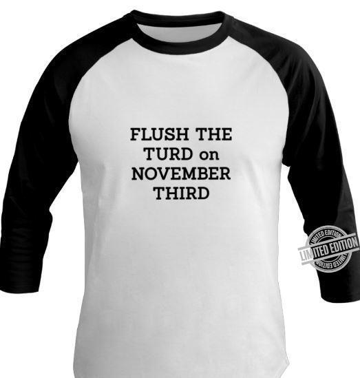 Flush The Turd On November Third Shirt