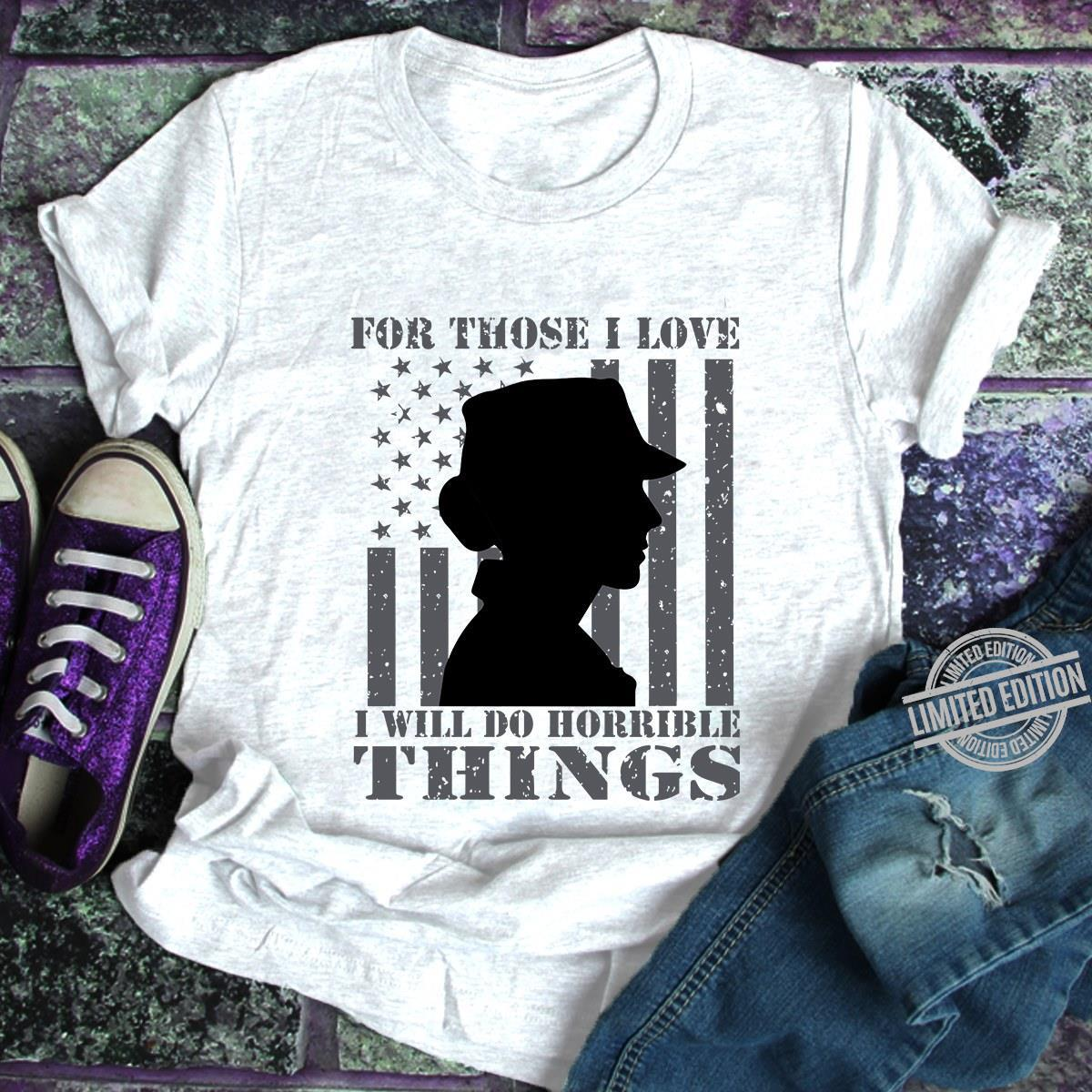For Those I Love I Will Do Horrible Things Shirt