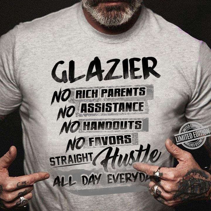 Glazier No Rich Parents No Assistance No handouts No Favors Straight Hustle Shirt