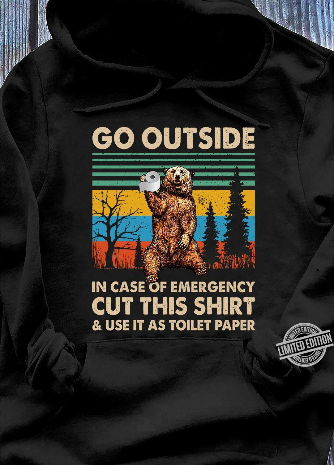Go Out Side In Case Of Emergency Cut This Shirt & Use It As Toilet Paper Shirt
