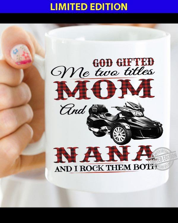 God Difted Me Two Titles Mom And Nana And I Rock Them Both Shirt
