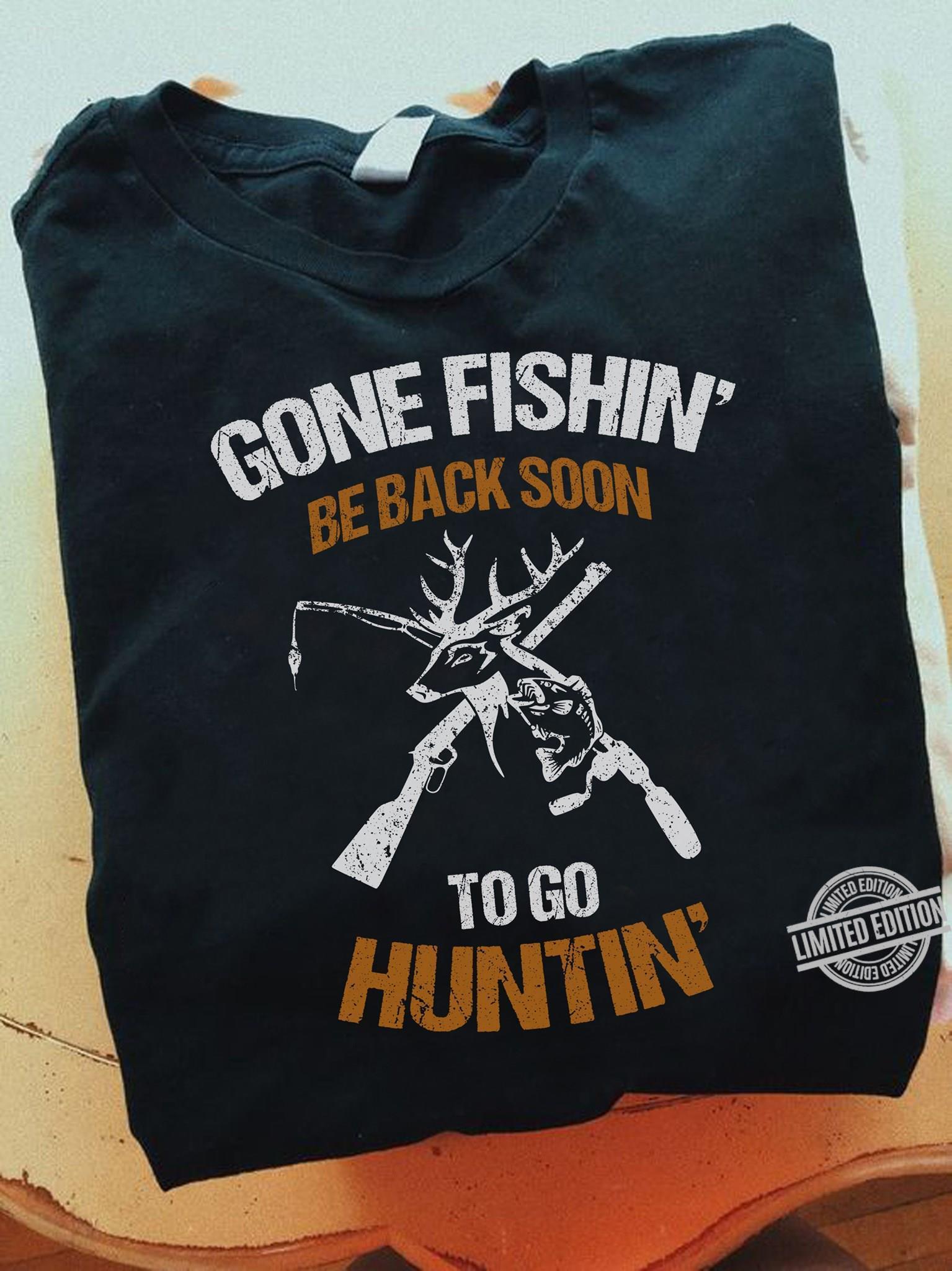 Gone Fishin' Be Baack Soon To Go Huntin' Shirt