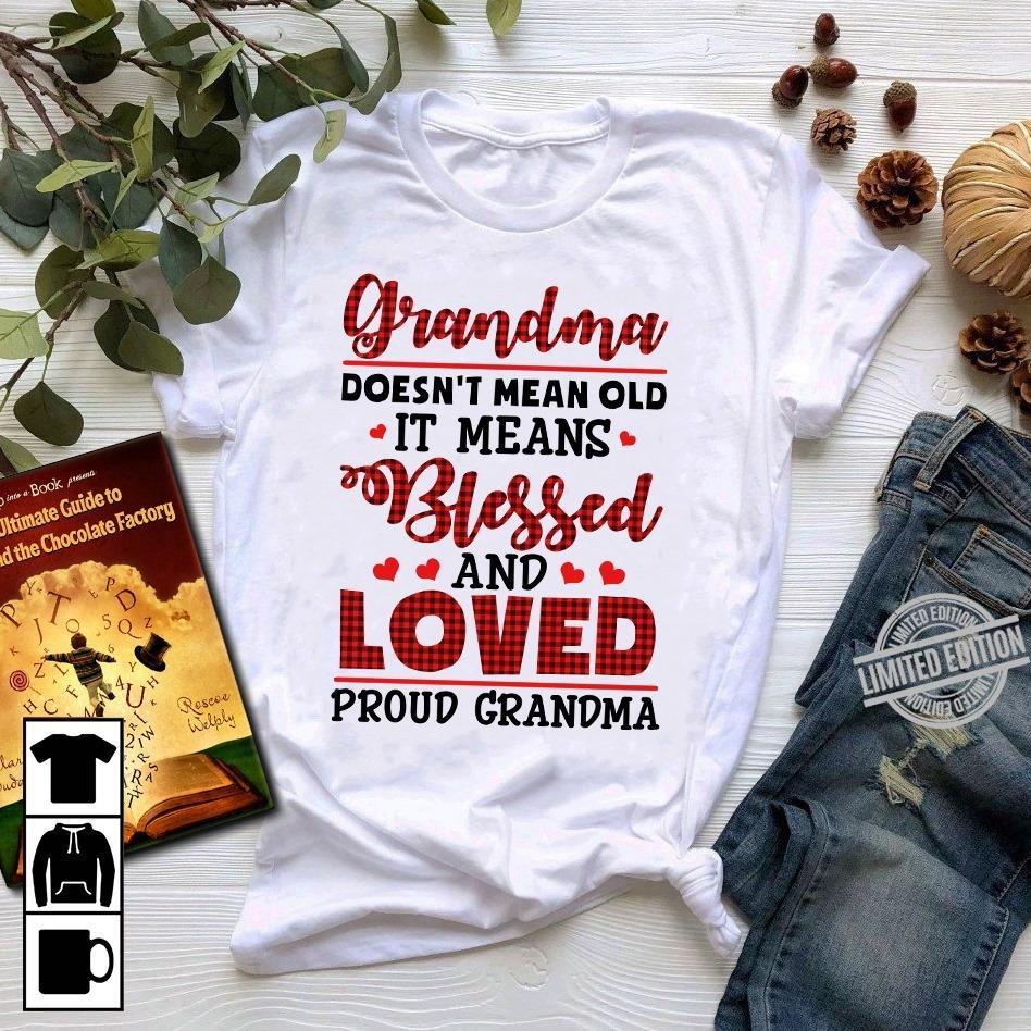 Grandma Doesn't Mean Old It Means Bussed And Loved Proud Grandma Shirt