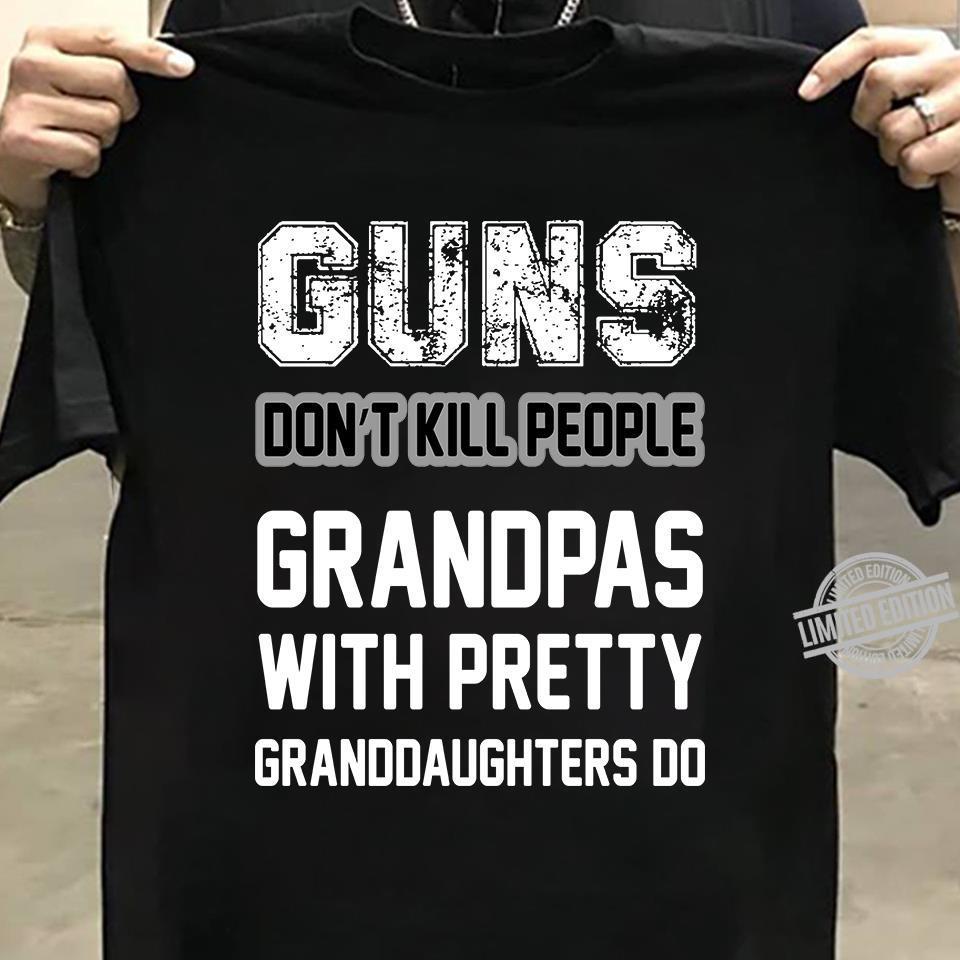 Guns Don't Kill People Grandpas With Pretty Granddaughters Do Shirt