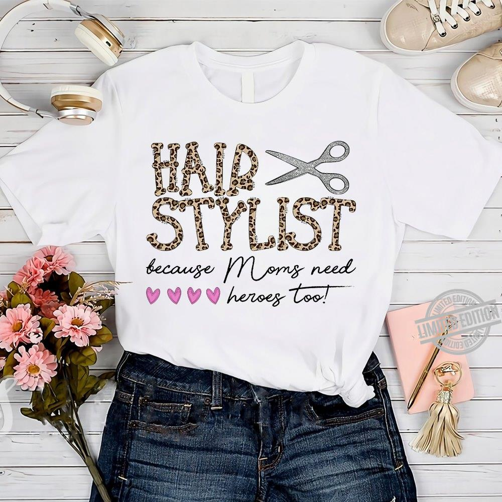 Hair Stylist Because Moms Need Heroes Too Shirt