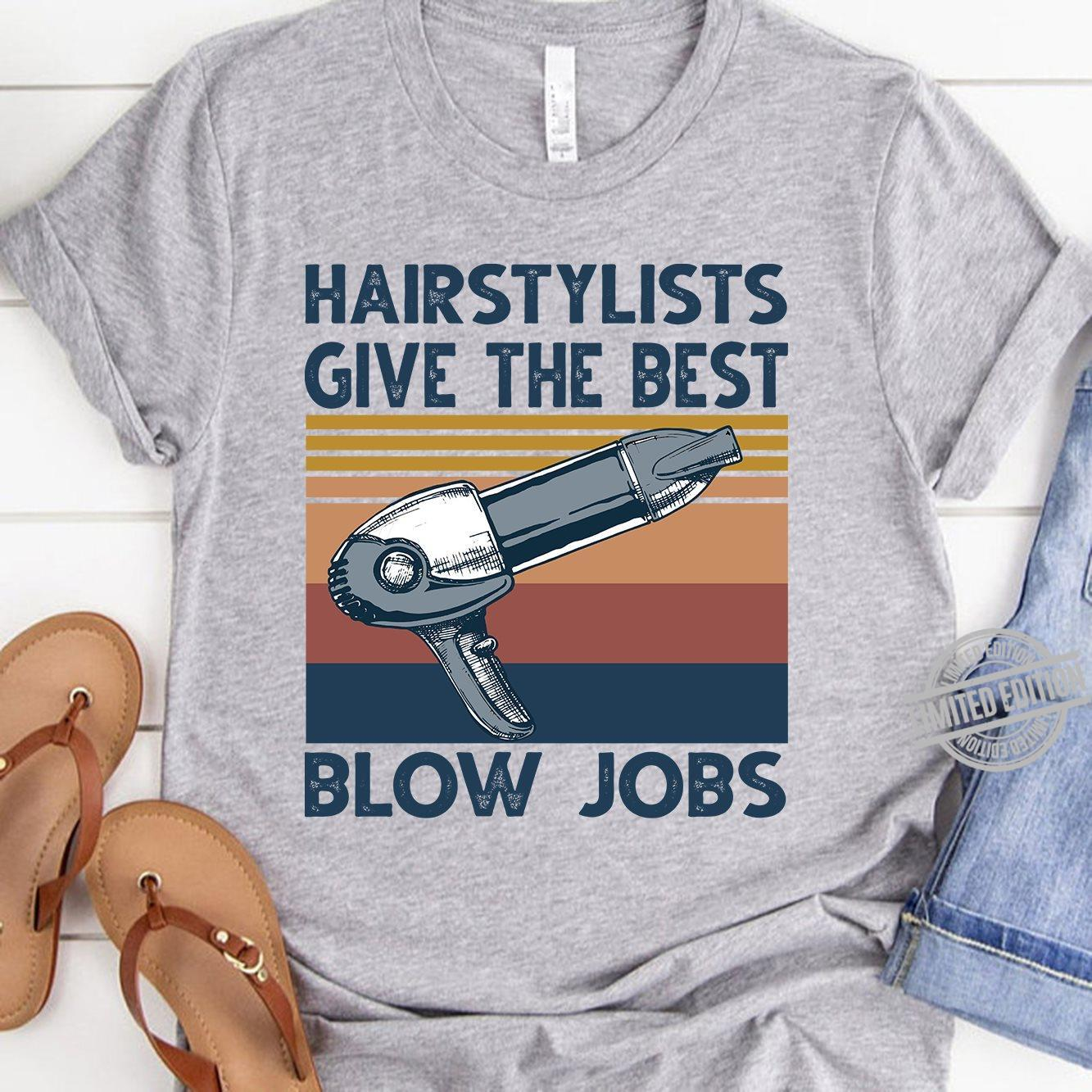 Hairstylists Give The Best Blow Jobs Shirt