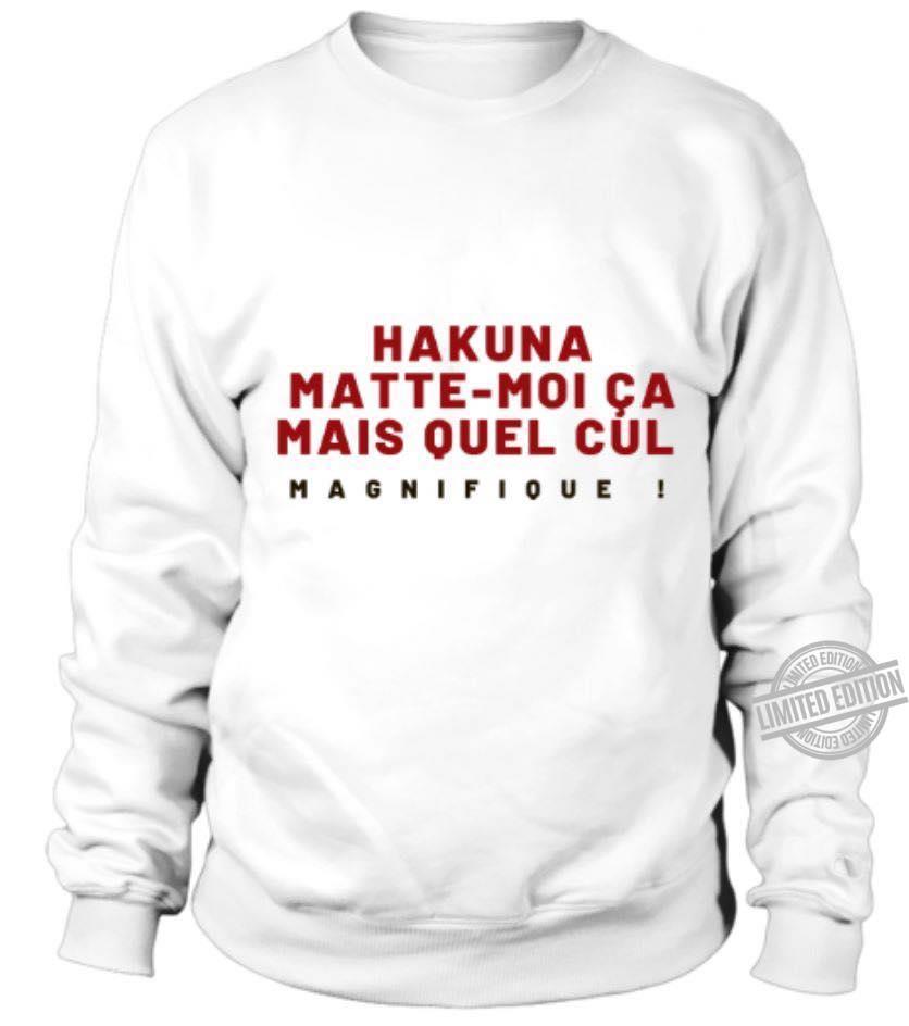 Hakuna matte Moi Ca mais Quel Cul Magnifique Shirt