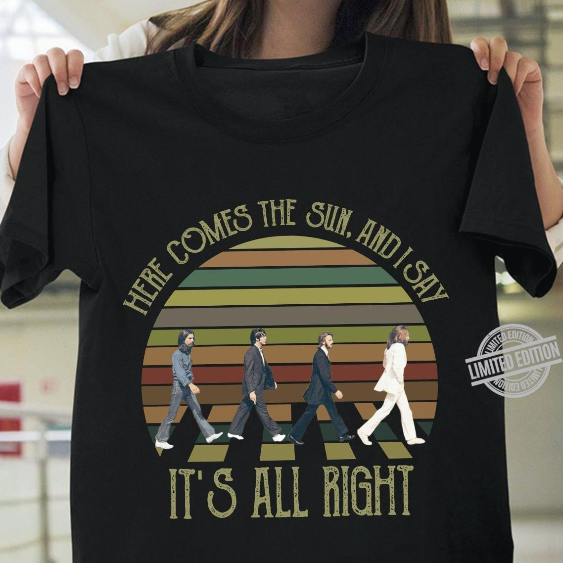 Here Comes The Sun And I Say It's All Right Shirt