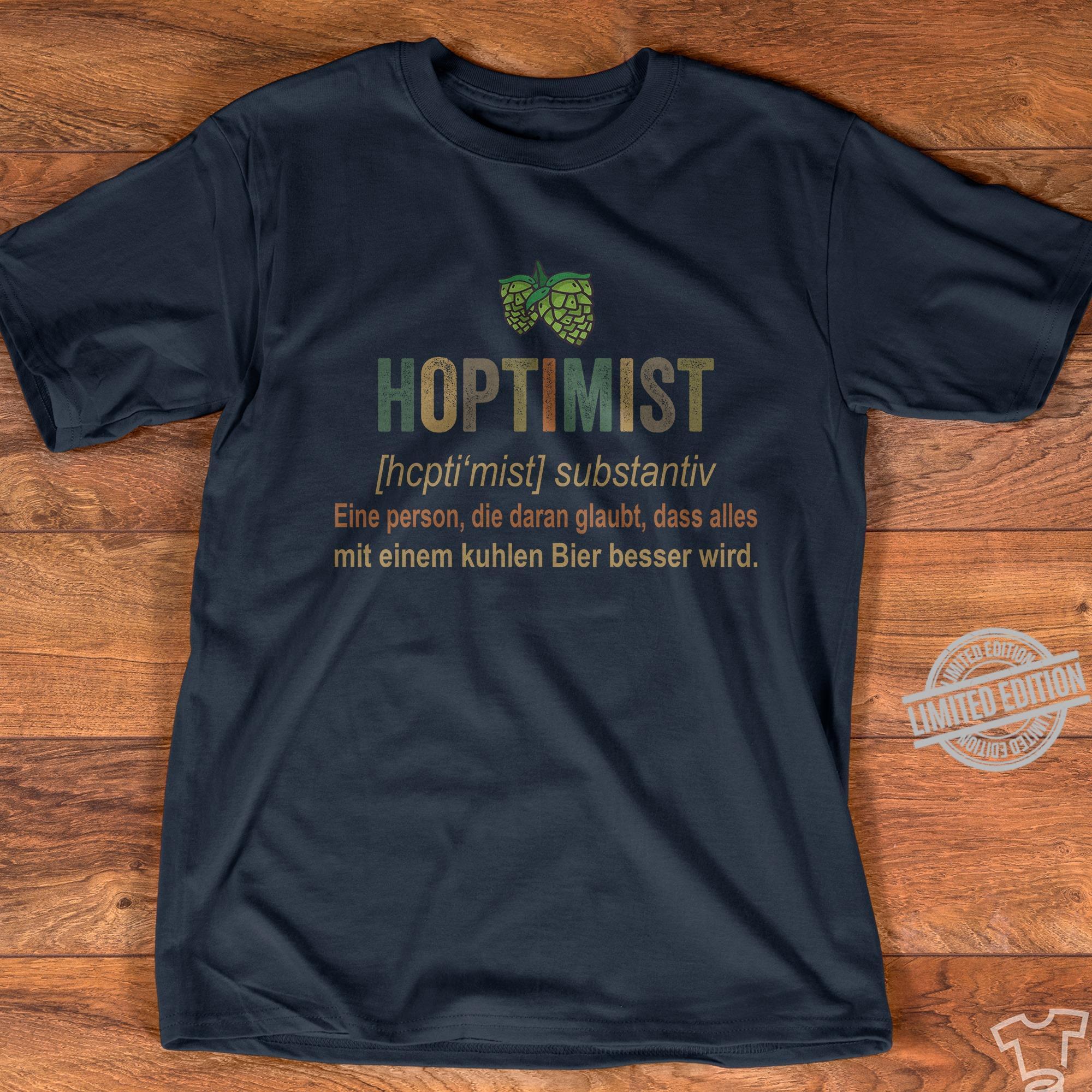 Hoptimist Eine Person Die Daran Glaubt Dass Alles Mit Einem Kuhlen Bier Besser Wird Shirt