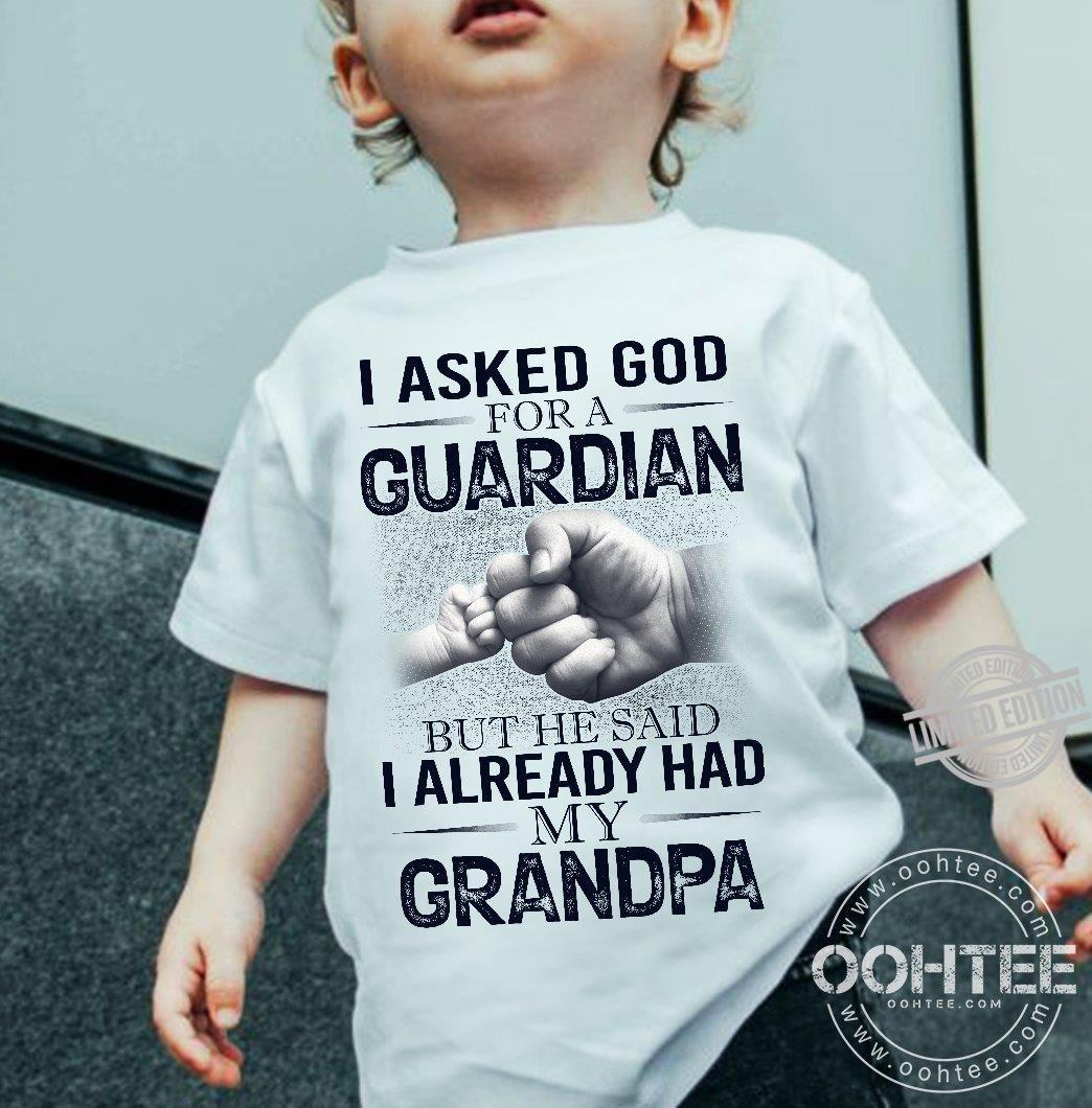 I Asked God For A Guardian But He Said I Already Had My Grandpa Shirt