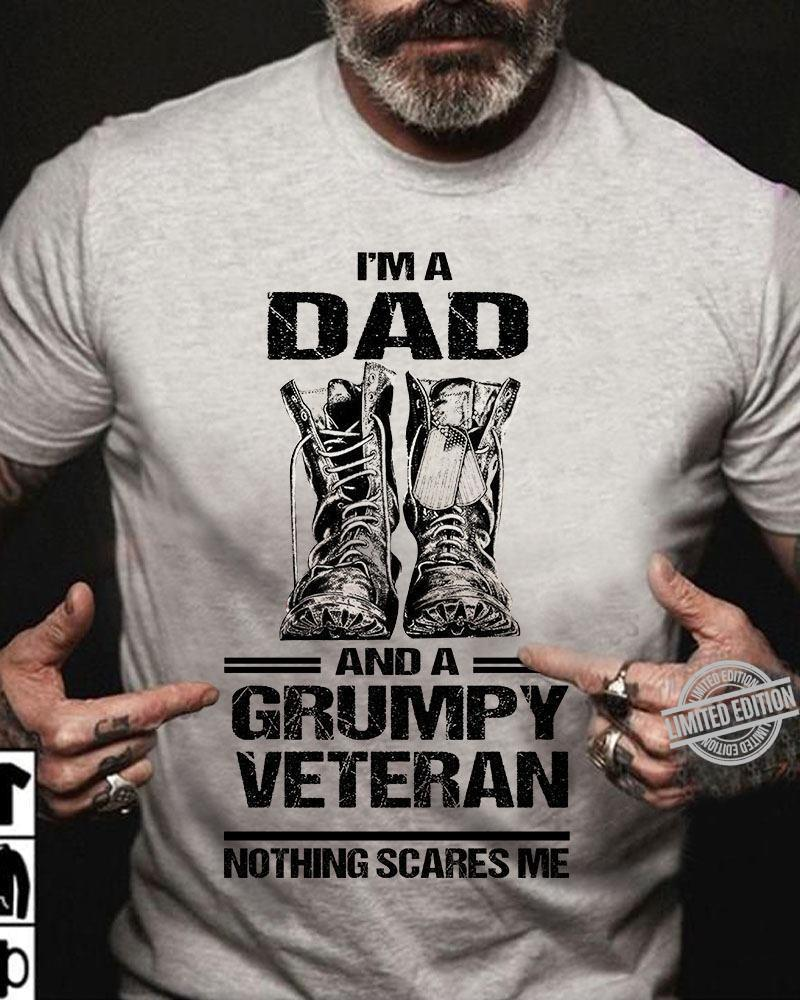 I'm A Dad And A Grumpy Veteran Nothing Scares Me Shirt